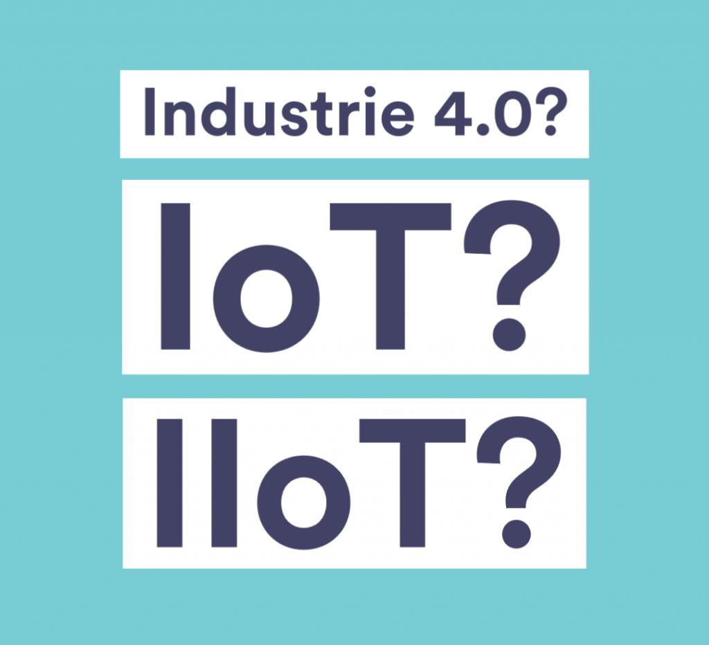 Industrie 4.0, IoT, IIoT